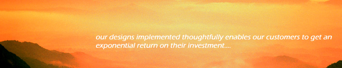 our designs implemented thoughtfully enables out customers to get an exponentail return on their investment
